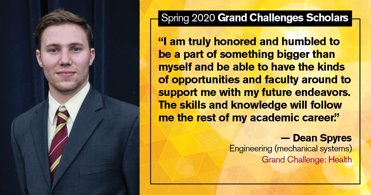 """Dean Spyres: """"I am truly honored and humbled to be a part of something bigger than myself and be able to have the kinds of opportunities and faculty around to support me with my future endeavors. The skills and knowledge will follow me the rest of my academic career."""""""
