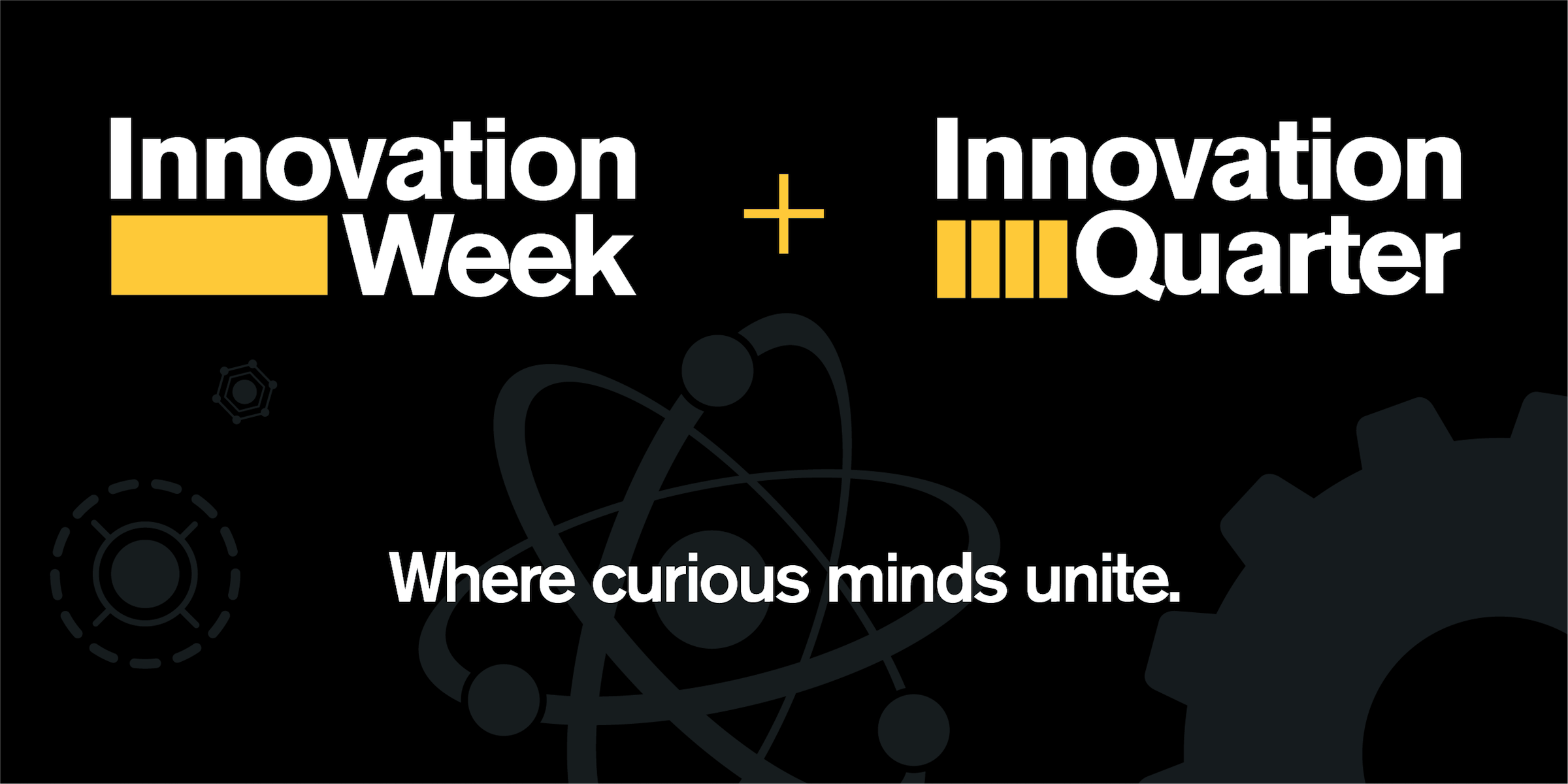 """graphic that says """"Innovation Week"""" and """"Innovation Quarter"""" with """"Where curious minds unite."""" below"""